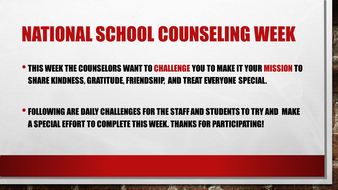 NATIONAL SCHOOL COUNSELING WEEK THIS WEEK THE COUNSELORS WANT TO CHALLENGE YOU TO MAKE IT YOUR MISSION TO SHARE KINDNESS, GRATITUDE, FRIENDSHIP, AND TREAT EVERYONE SPECIAL.