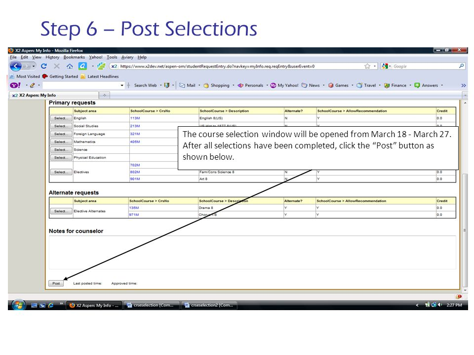 "Step 6 – Post Selections The course selection window will be opened from March 18 - March 27. After all selections have been completed, click the ""Pos"