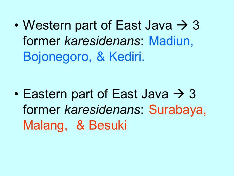 Western part of East Java  3 former karesidenans: Madiun, Bojonegoro, & Kediri.