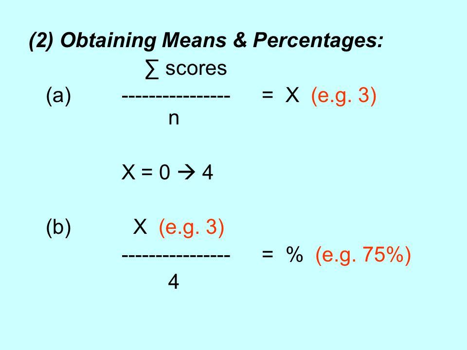 (2) Obtaining Means & Percentages: ∑ scores (a)----------------= X (e.g.