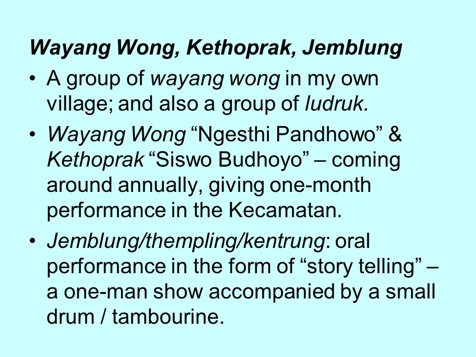 Wayang Wong, Kethoprak, Jemblung A group of wayang wong in my own village; and also a group of ludruk.
