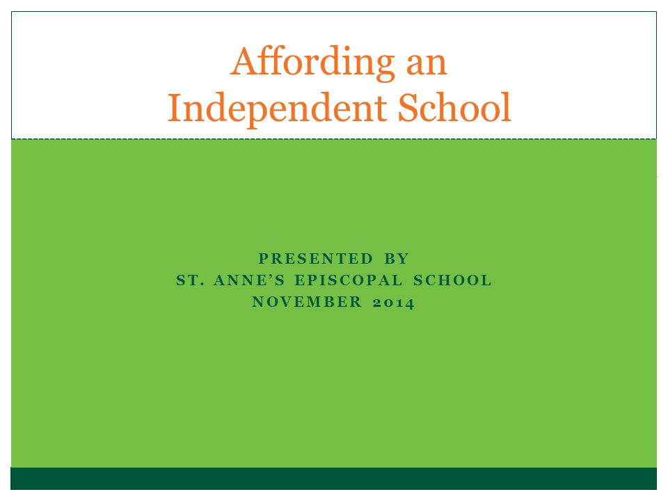 PRESENTED BY ST. ANNE'S EPISCOPAL SCHOOL NOVEMBER 2014 Affording an Independent School