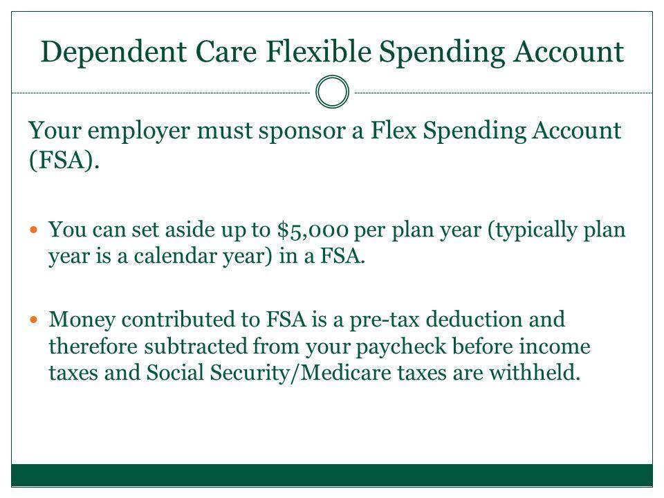 Your employer must sponsor a Flex Spending Account (FSA).