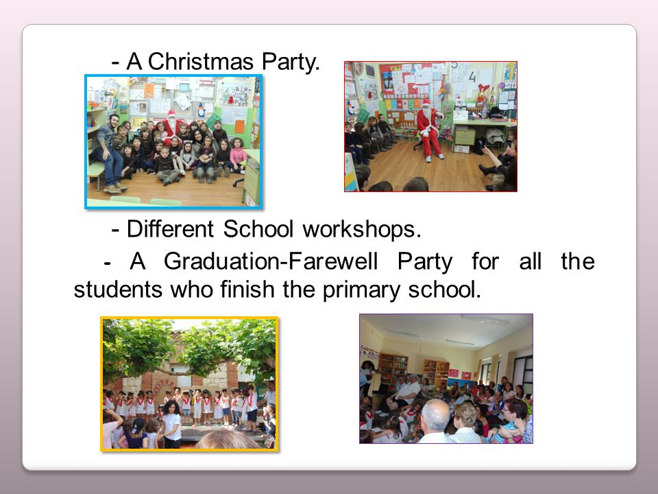 - A Christmas Party. - Different School workshops.