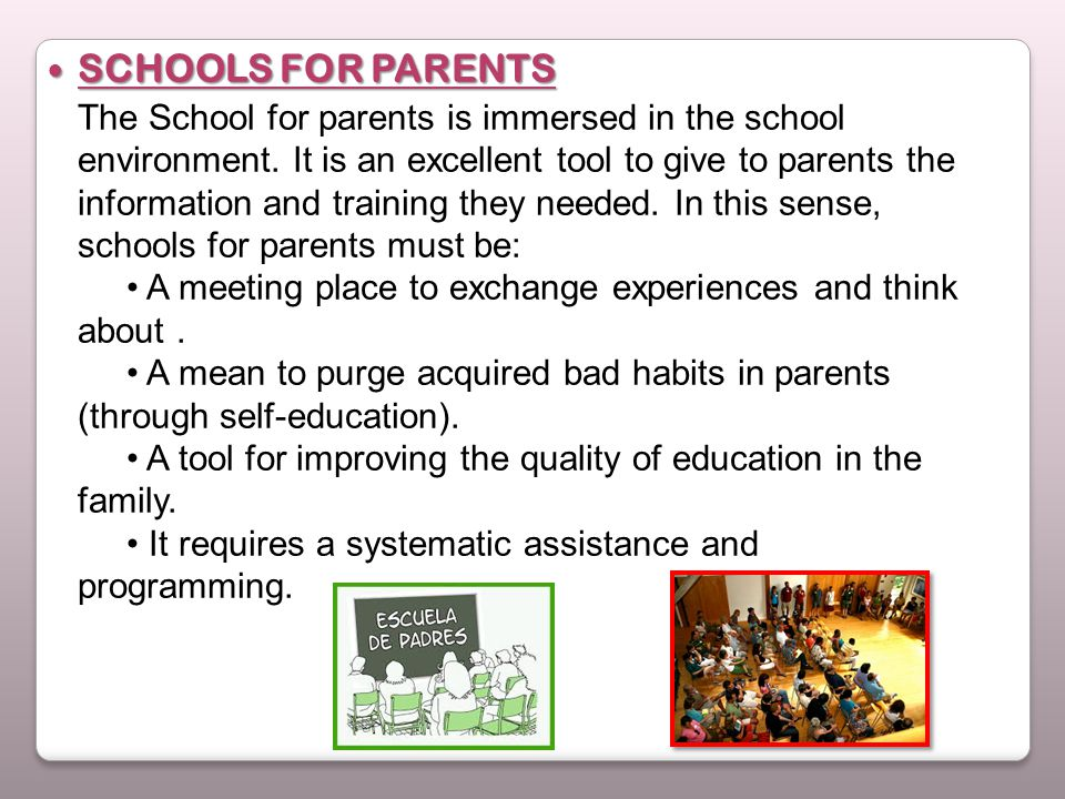 SCHOOLS FOR PARENTS SCHOOLS FOR PARENTS The School for parents is immersed in the school environment.