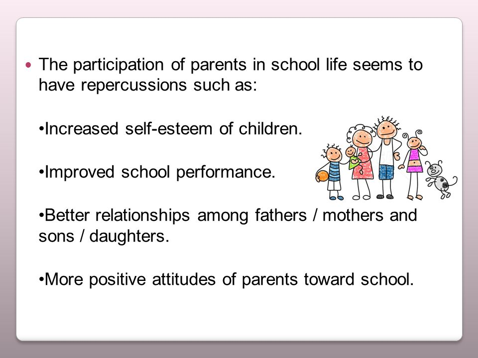 The participation of parents in school life seems to have repercussions such as: Increased self-esteem of children.