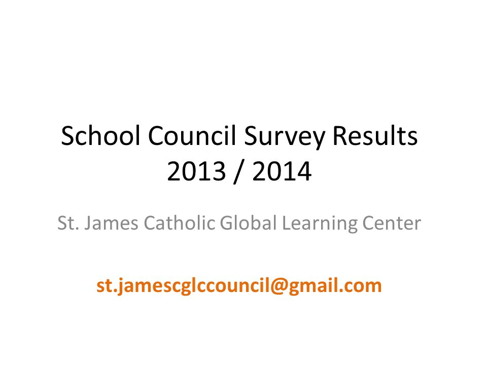 School Council Survey Results 2013 / 2014 St.