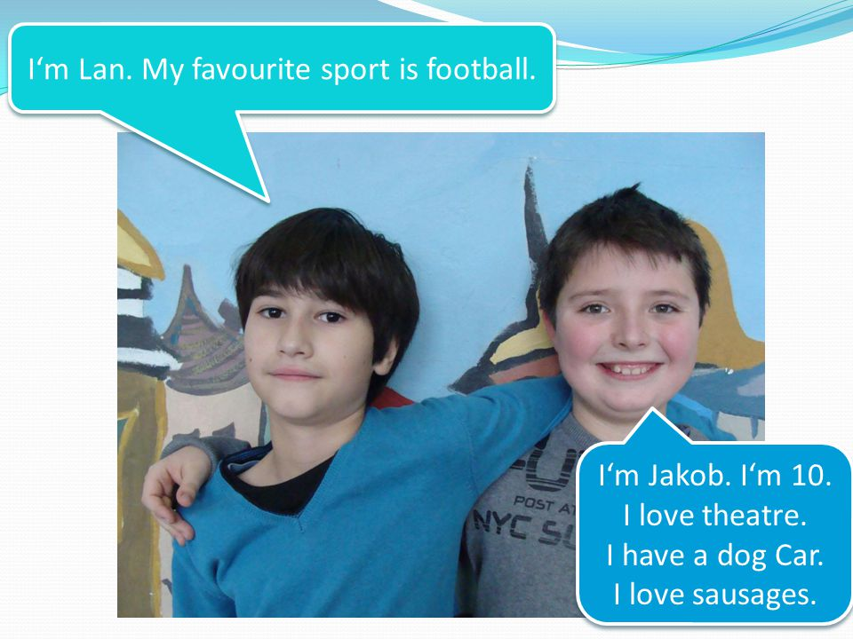 I'm Lan. My favourite sport is football. I'm Jakob.