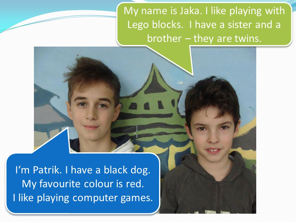 I'm Patrik. I have a black dog. My favourite colour is red.