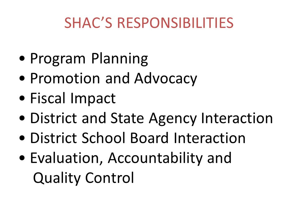 SHAC'S RESPONSIBILITIES Program Planning Promotion and Advocacy Fiscal Impact District and State Agency Interaction District School Board Interaction