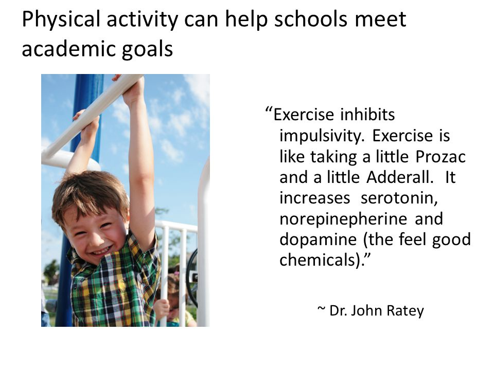 Physical activity can help schools meet academic goals Exercise inhibits impulsivity.
