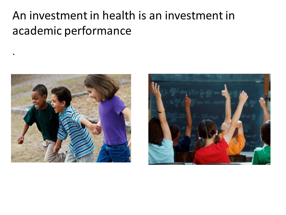 An investment in health is an investment in academic performance.