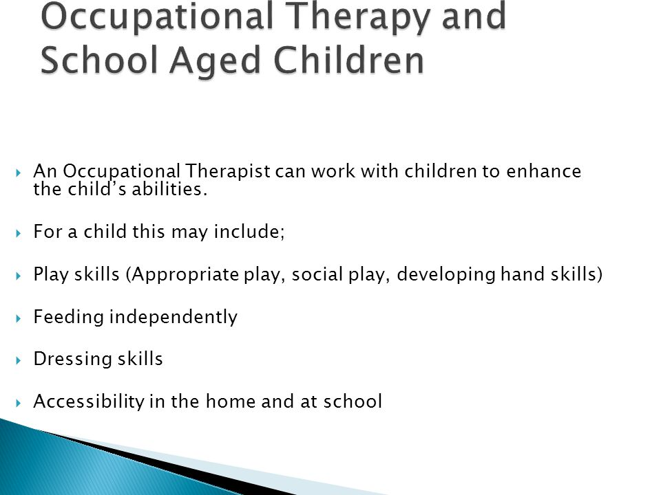  An Occupational Therapist can work with children to enhance the child's abilities.