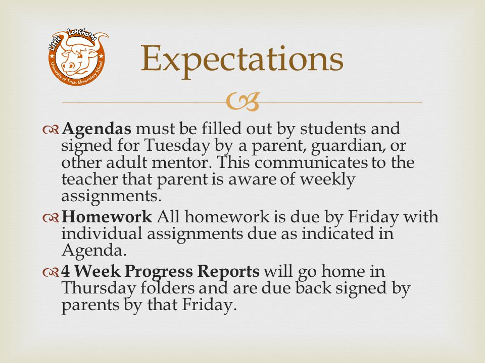   Agendas must be filled out by students and signed for Tuesday by a parent, guardian, or other adult mentor.