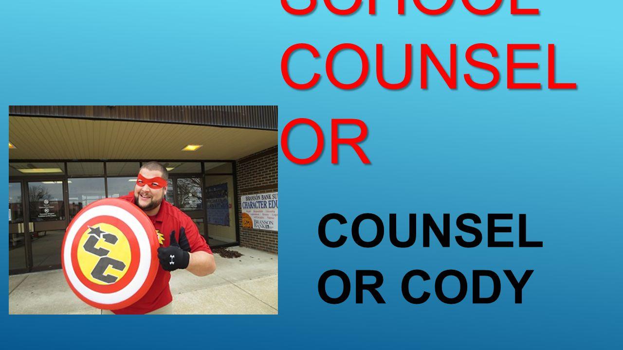 MEET YOUR SCHOOL COUNSEL OR MEET YOUR SCHOOL COUNSEL OR COUNSEL OR CODY