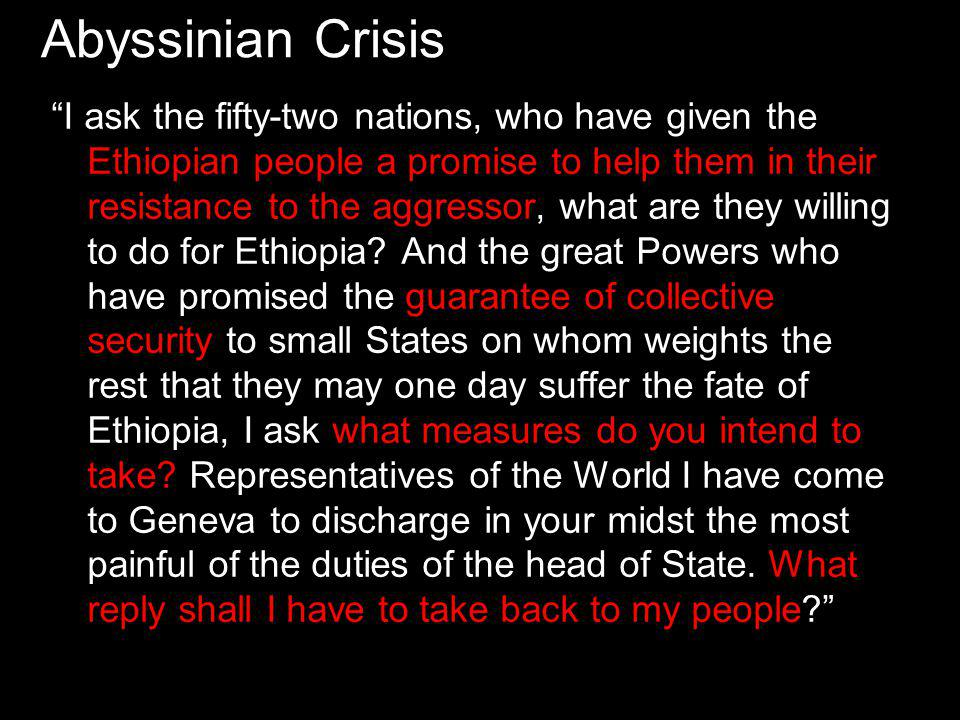 Abyssinian Crisis I ask the fifty-two nations, who have given the Ethiopian people a promise to help them in their resistance to the aggressor, what are they willing to do for Ethiopia.