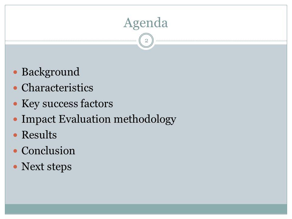 Agenda 2 Background Characteristics Key success factors Impact Evaluation methodology Results Conclusion Next steps