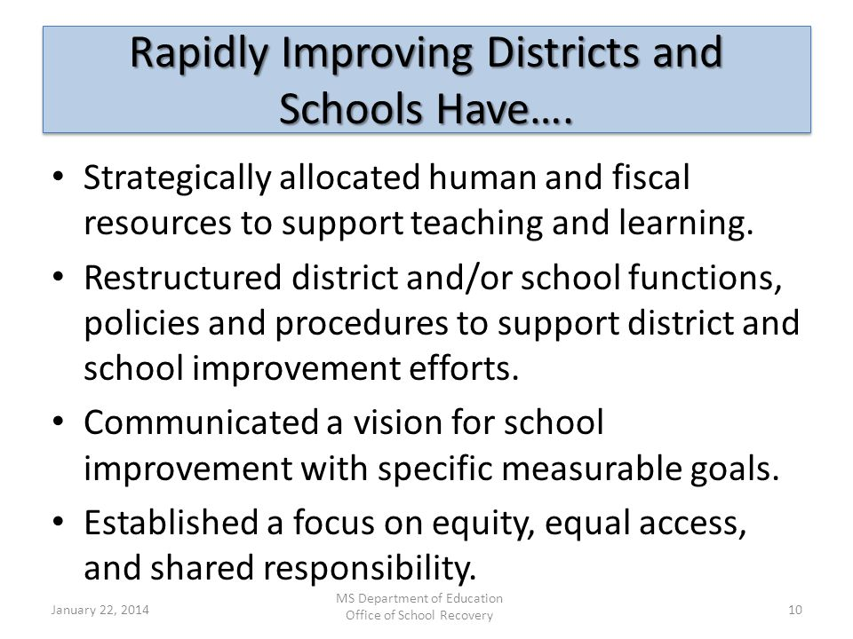 Rapidly Improving Districts and Schools Have…. Strategically allocated human and fiscal resources to support teaching and learning. Restructured distr