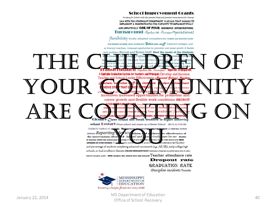 The Children of your community are counting on you MS Department of Education Office of School Recovery January 22, 201440