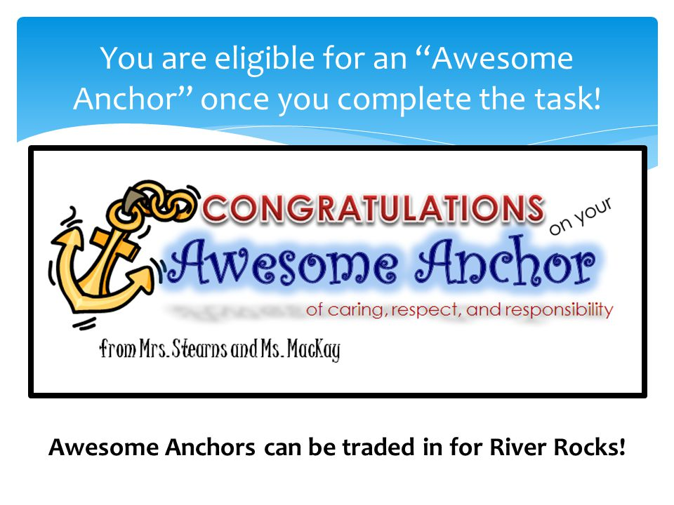 You are eligible for an Awesome Anchor once you complete the task.