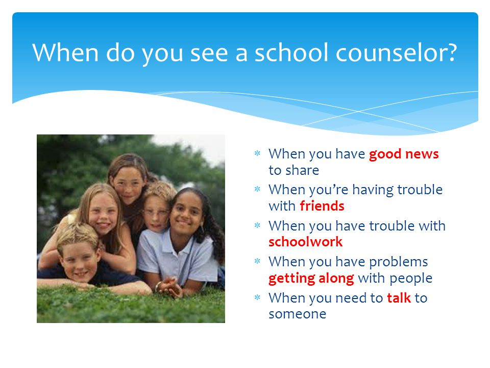 When do you see a school counselor.