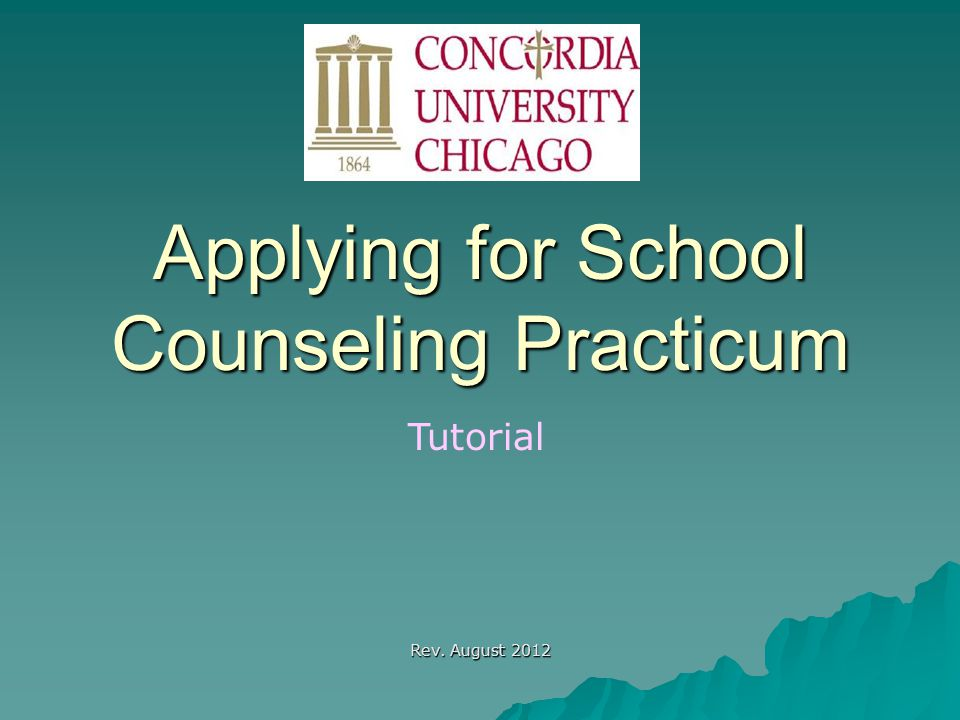 Applying for School Counseling Practicum Tutorial Rev. August 2012