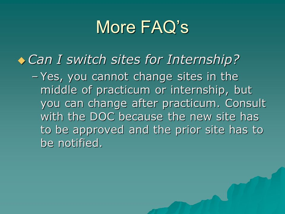 More FAQ's  Can I switch sites for Internship.