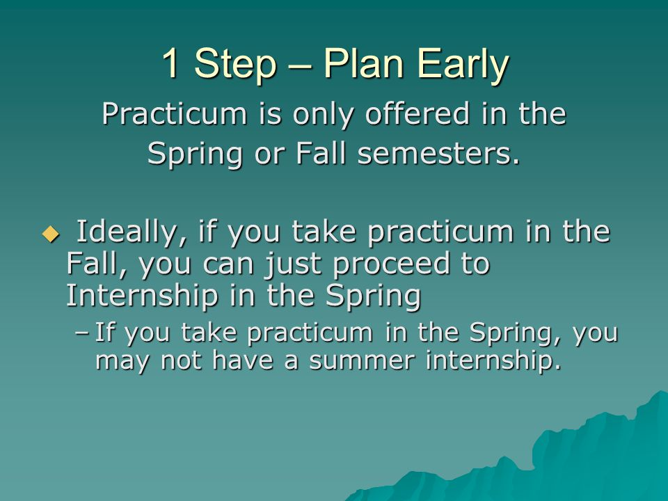 1 Step – Plan Early Practicum is only offered in the Spring or Fall semesters.