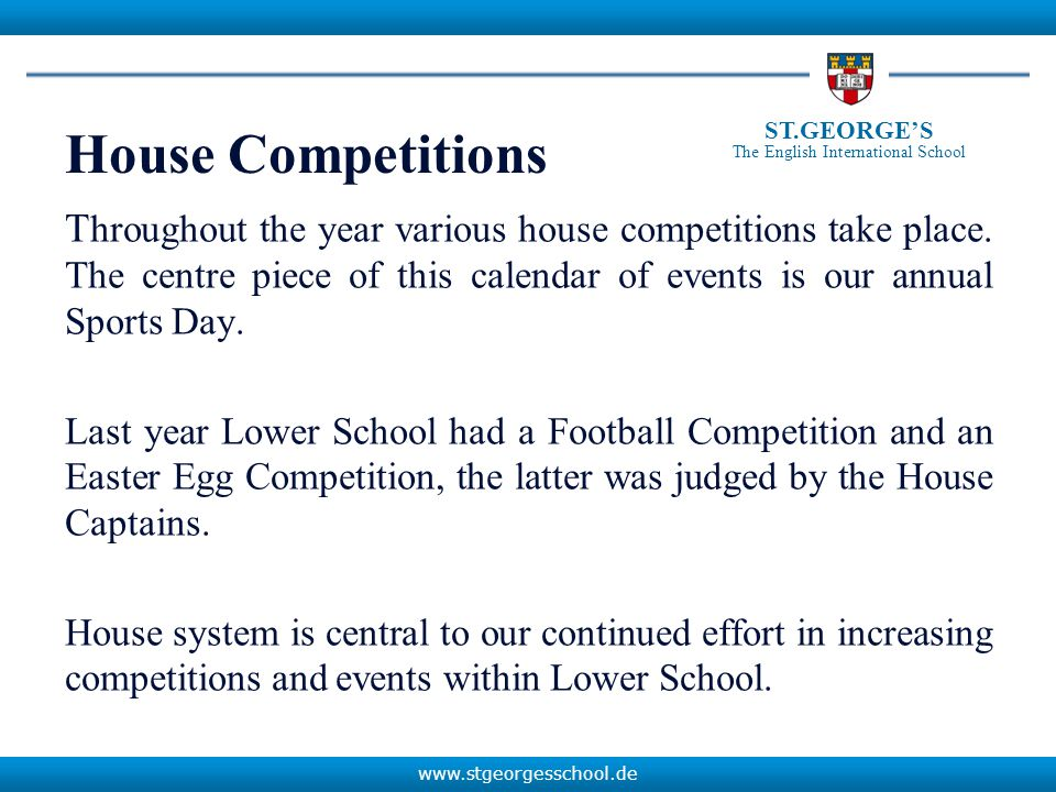 www.stgeorgesschool.de ST.GEORGE'S The English International School House Competitions T hroughout the year various house competitions take place.
