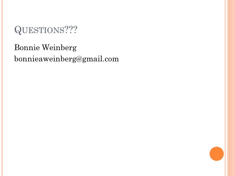 Q UESTIONS ??? Bonnie Weinberg bonnieaweinberg@gmail.com