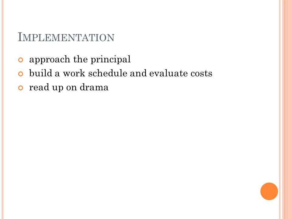 I MPLEMENTATION approach the principal build a work schedule and evaluate costs read up on drama