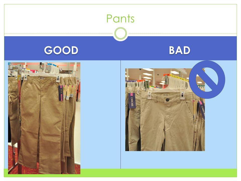GOOD BAD Pants