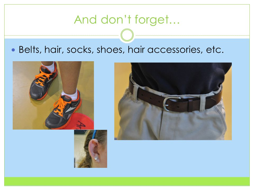 And don't forget… Belts, hair, socks, shoes, hair accessories, etc.