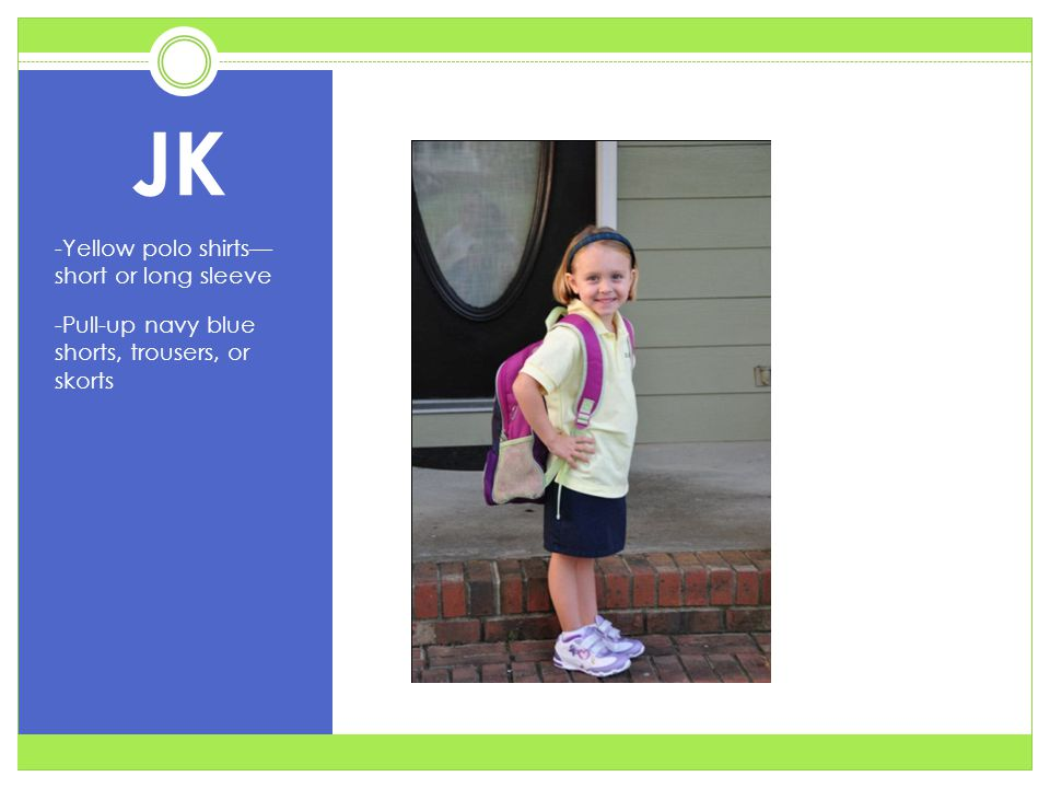 JK -Yellow polo shirts— short or long sleeve -Pull-up navy blue shorts, trousers, or skorts