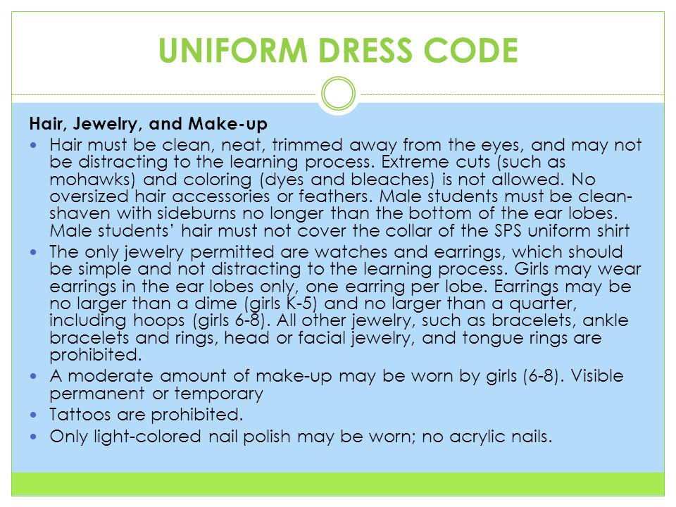 UNIFORM DRESS CODE Hair, Jewelry, and Make-up Hair must be clean, neat, trimmed away from the eyes, and may not be distracting to the learning process.