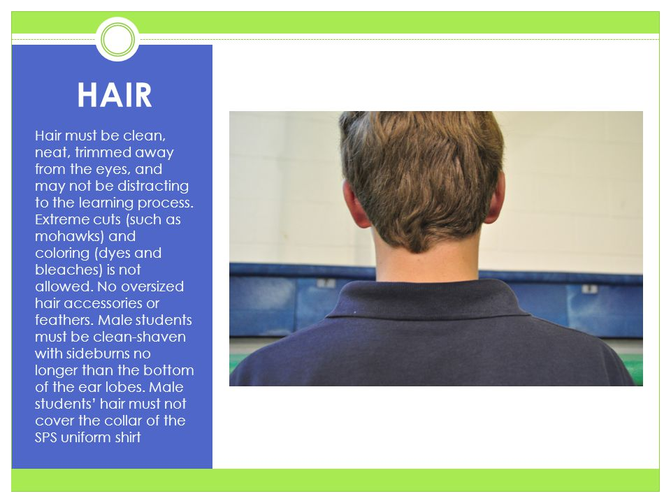 HAIR Hair must be clean, neat, trimmed away from the eyes, and may not be distracting to the learning process.
