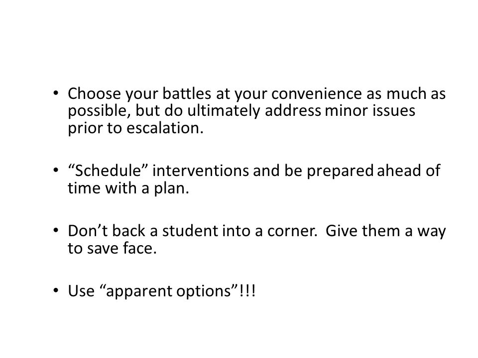 """Choose your battles at your convenience as much as possible, but do ultimately address minor issues prior to escalation. """"Schedule"""" interventions and"""