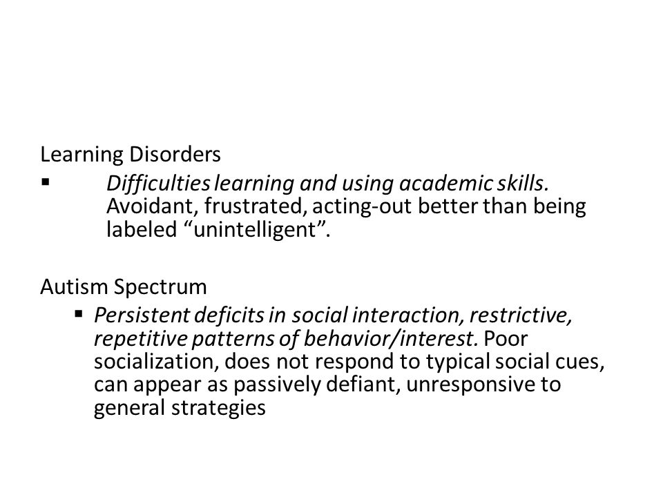 """Learning Disorders  Difficulties learning and using academic skills. Avoidant, frustrated, acting-out better than being labeled """"unintelligent"""". Auti"""