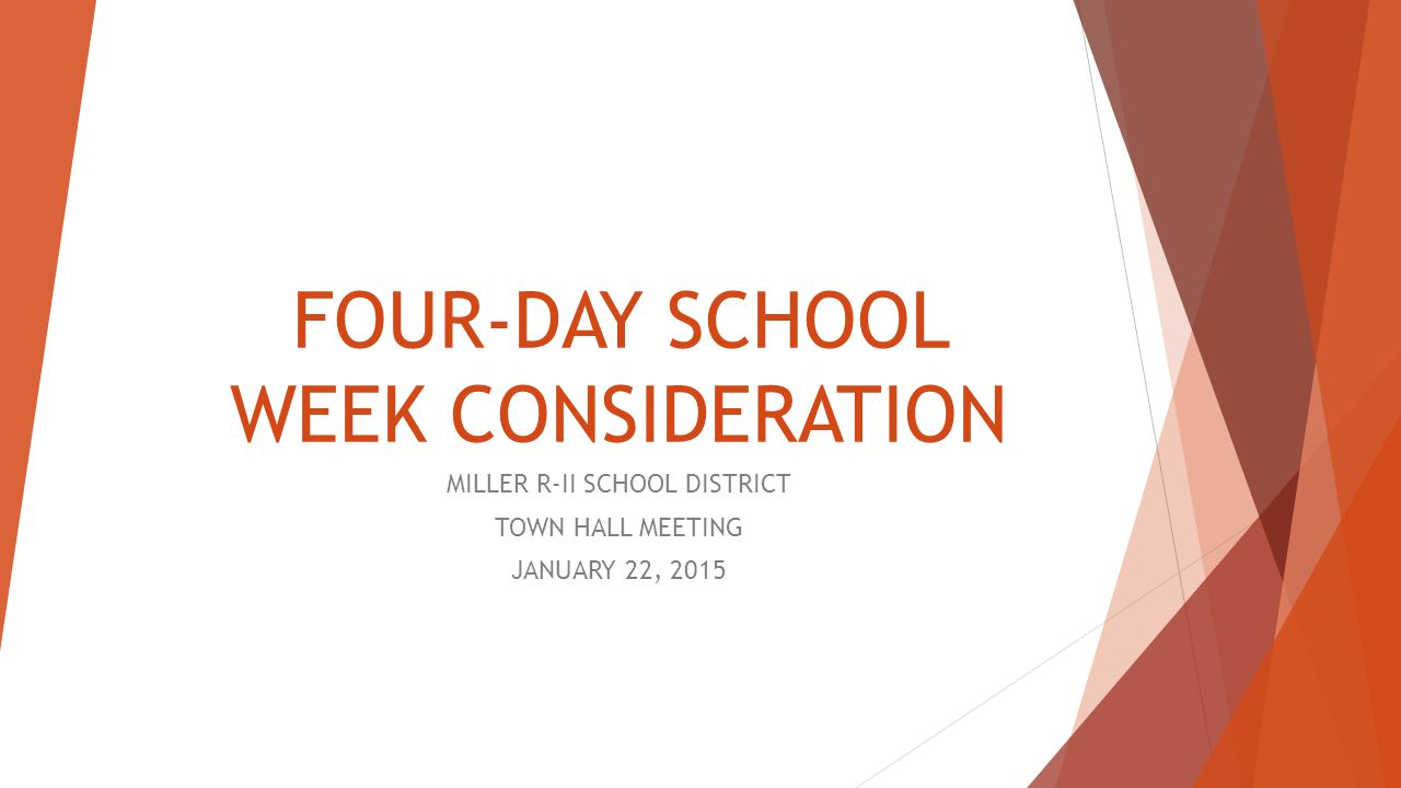FOUR-DAY SCHOOL WEEK CONSIDERATION MILLER R-II SCHOOL DISTRICT TOWN HALL MEETING JANUARY 22, 2015