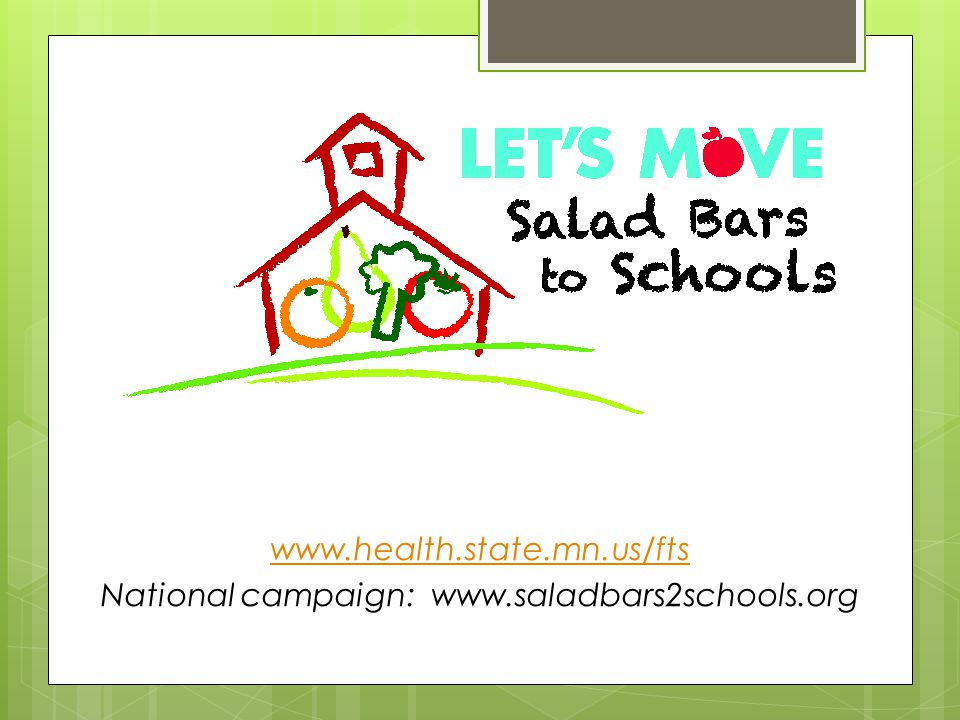 www.health.state.mn.us/fts National campaign: www.saladbars2schools.org