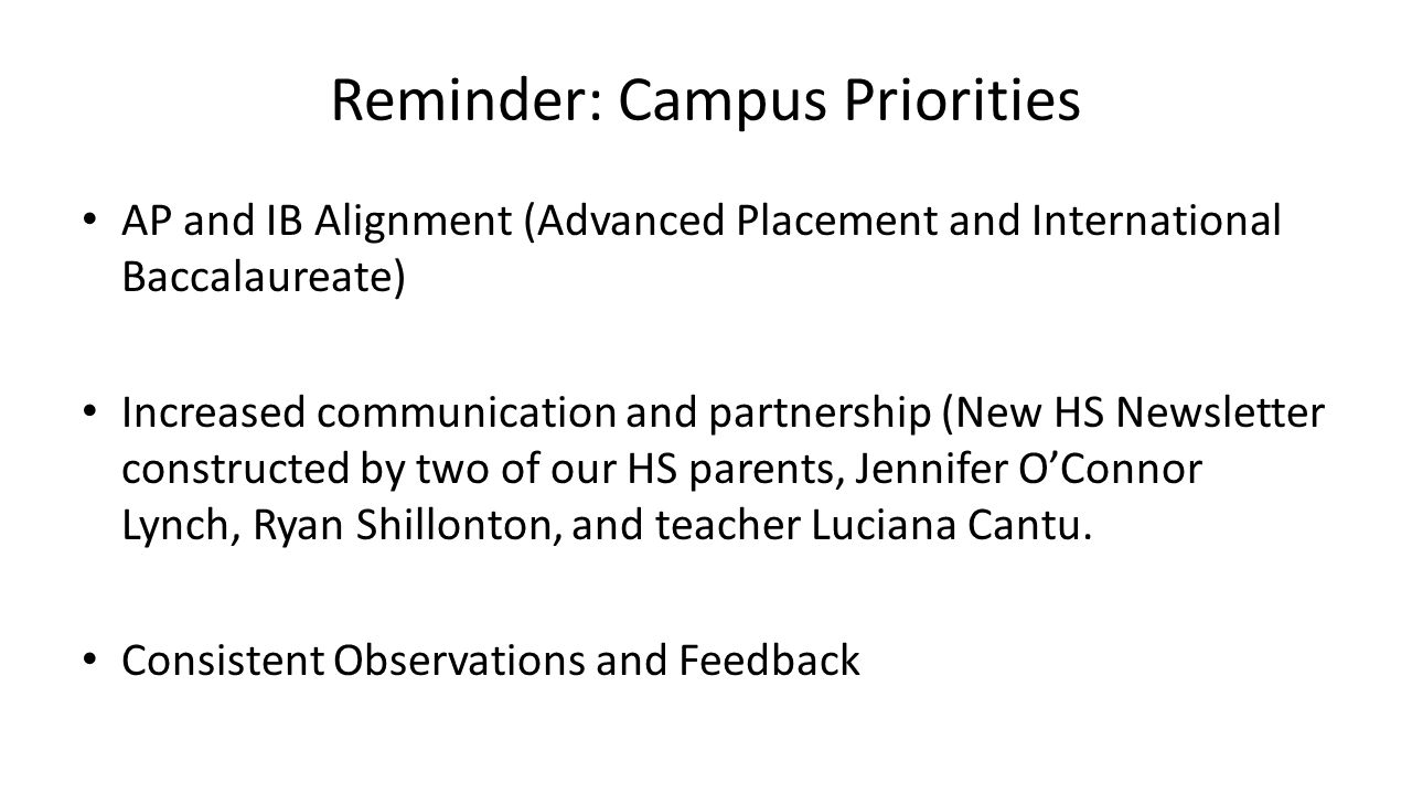 Reminder: Campus Priorities AP and IB Alignment (Advanced Placement and International Baccalaureate) Increased communication and partnership (New HS Newsletter constructed by two of our HS parents, Jennifer O'Connor Lynch, Ryan Shillonton, and teacher Luciana Cantu.
