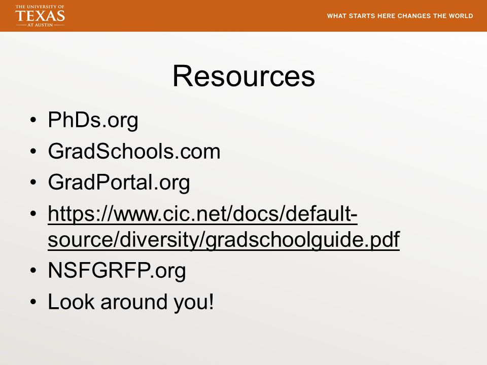 Resources PhDs.org GradSchools.com GradPortal.org https://www.cic.net/docs/default- source/diversity/gradschoolguide.pdfhttps://www.cic.net/docs/default- source/diversity/gradschoolguide.pdf NSFGRFP.org Look around you!