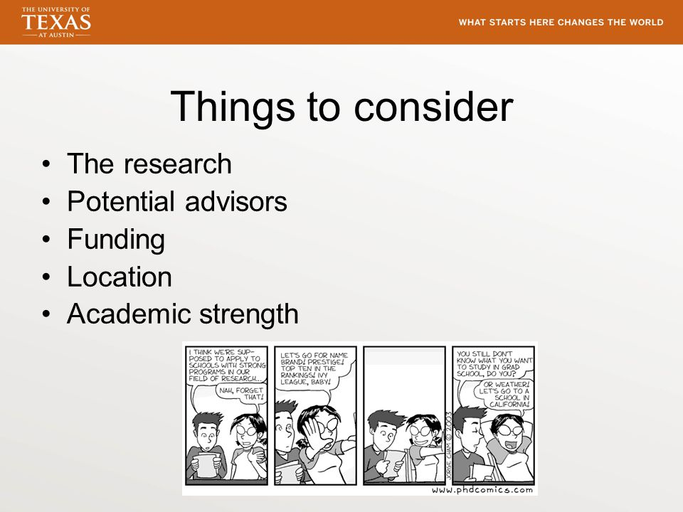 Things to consider The research Potential advisors Funding Location Academic strength