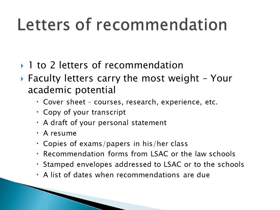  1 to 2 letters of recommendation  Faculty letters carry the most weight – Your academic potential  Cover sheet – courses, research, experience, etc.