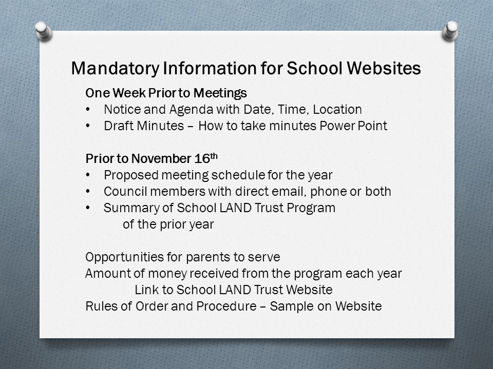 Mandatory Information for School Websites One Week Prior to Meetings Notice and Agenda with Date, Time, Location Draft Minutes – How to take minutes P
