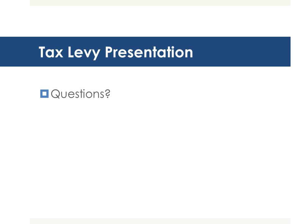 Tax Levy Presentation  Questions