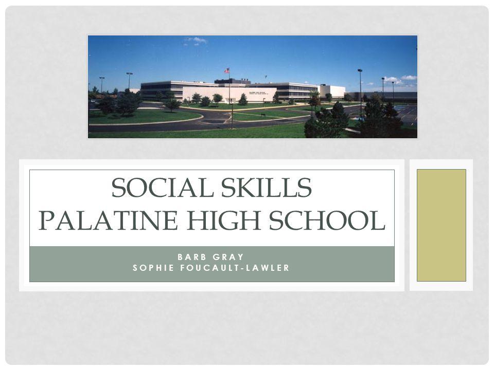 BARB GRAY SOPHIE FOUCAULT-LAWLER SOCIAL SKILLS PALATINE HIGH SCHOOL
