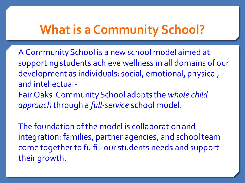 What is a Community School? A Community School is a new school model aimed at supporting students achieve wellness in all domains of our development a