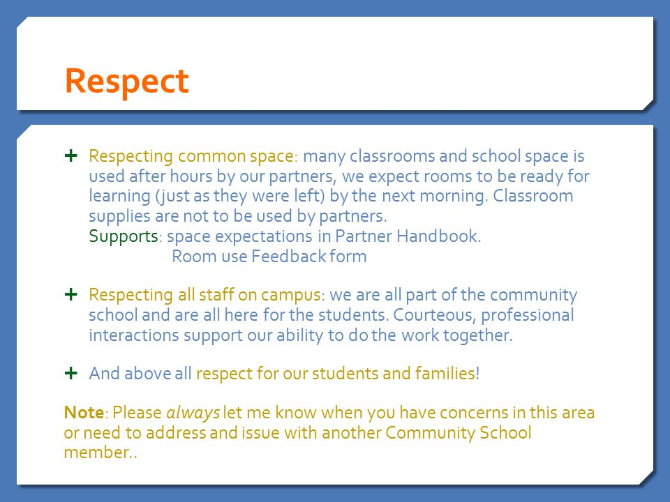 Respect  Respecting common space: many classrooms and school space is used after hours by our partners, we expect rooms to be ready for learning (just as they were left) by the next morning.