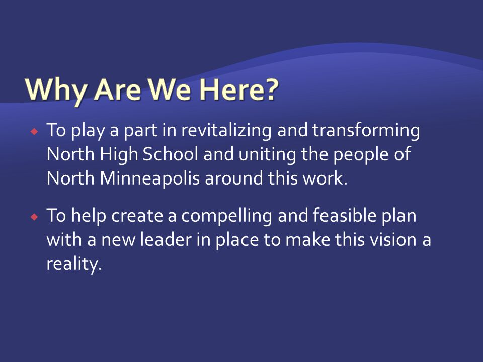  To play a part in revitalizing and transforming North High School and uniting the people of North Minneapolis around this work.
